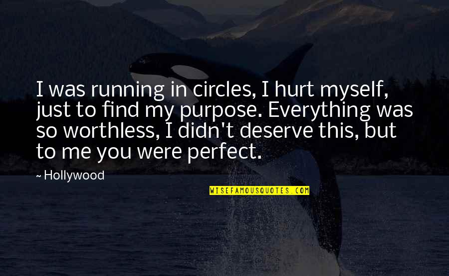 You're Just So Perfect Quotes By Hollywood: I was running in circles, I hurt myself,