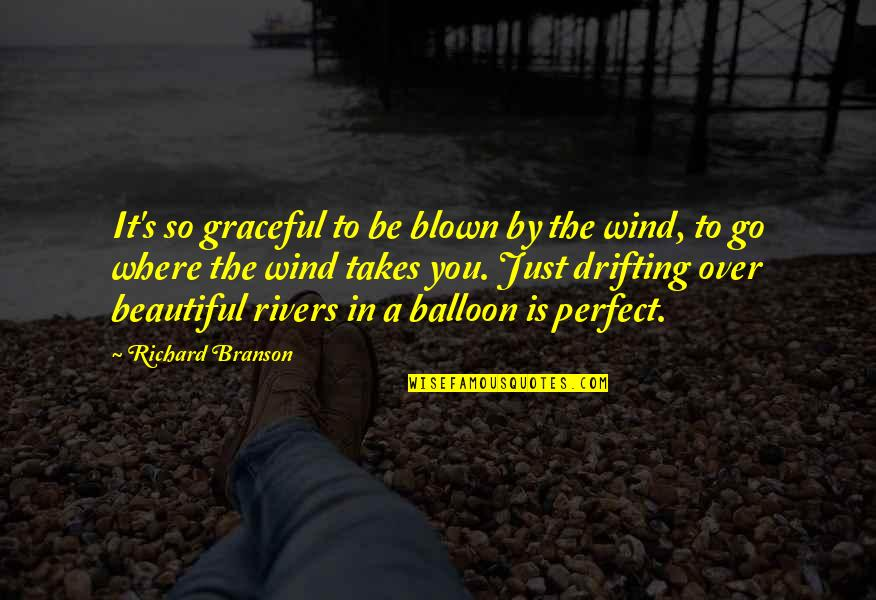 You're Just So Perfect Quotes By Richard Branson: It's so graceful to be blown by the