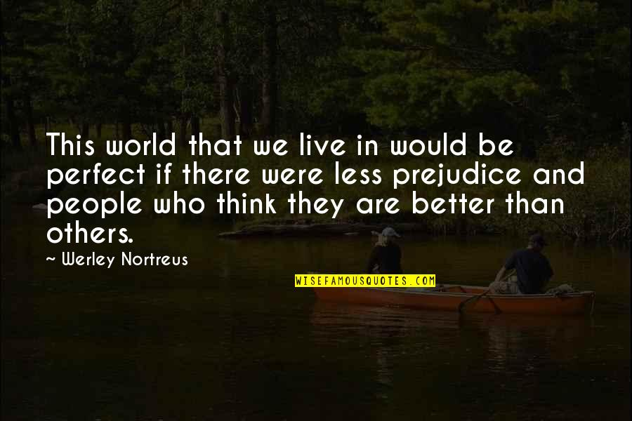 You're Just So Perfect Quotes By Werley Nortreus: This world that we live in would be