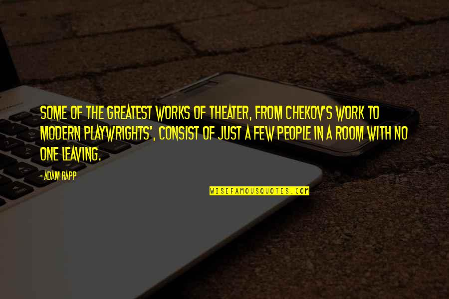 You're Leaving Work Quotes By Adam Rapp: Some of the greatest works of theater, from