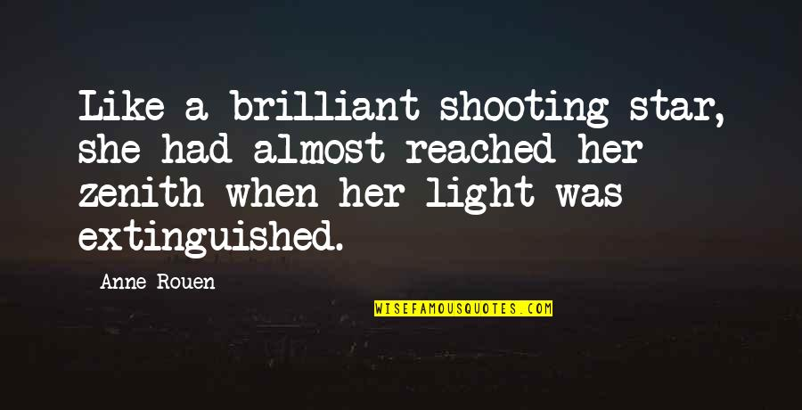 You're Like A Shooting Star Quotes By Anne Rouen: Like a brilliant shooting star, she had almost