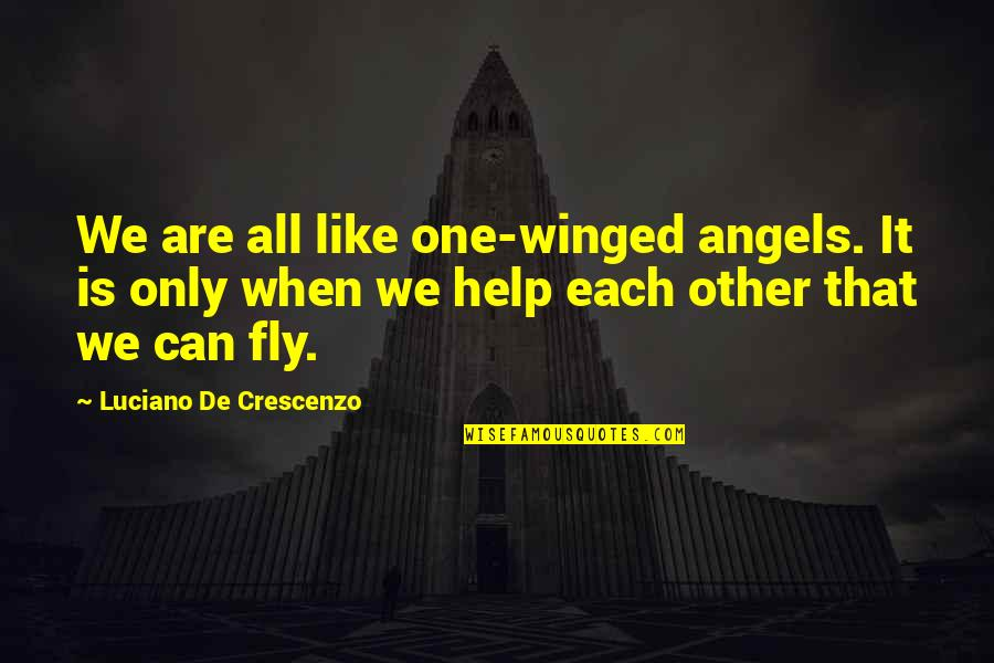 You're Like A Shooting Star Quotes By Luciano De Crescenzo: We are all like one-winged angels. It is