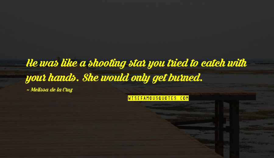 You're Like A Shooting Star Quotes By Melissa De La Cruz: He was like a shooting star you tried