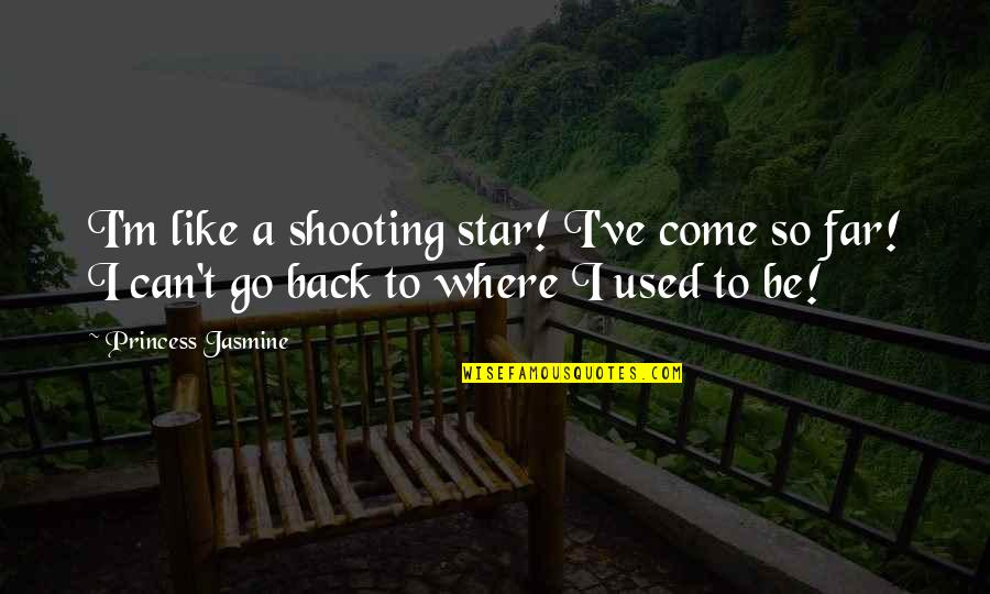 You're Like A Shooting Star Quotes By Princess Jasmine: I'm like a shooting star! I've come so