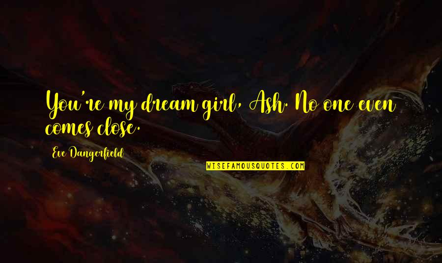 Youre My Dream Girl Quotes Top 34 Famous Quotes About Youre My