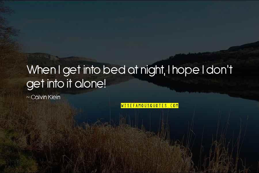 You're My Good Luck Charm Quotes By Calvin Klein: When I get into bed at night, I