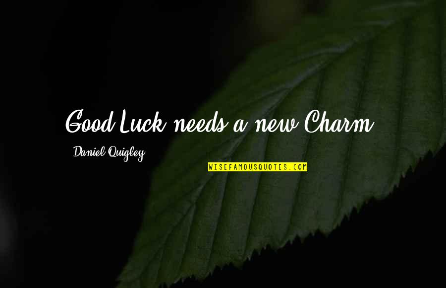 You're My Good Luck Charm Quotes By Daniel Quigley: Good Luck needs a new Charm.