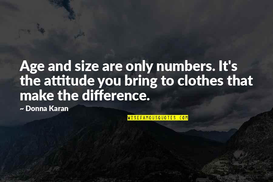 You're My Good Luck Charm Quotes By Donna Karan: Age and size are only numbers. It's the