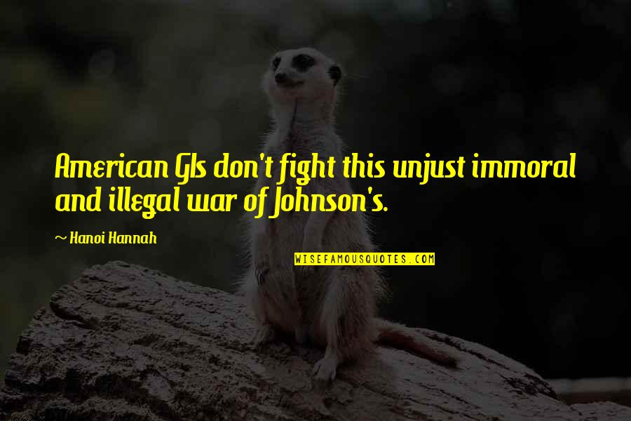 You're My Good Luck Charm Quotes By Hanoi Hannah: American GIs don't fight this unjust immoral and