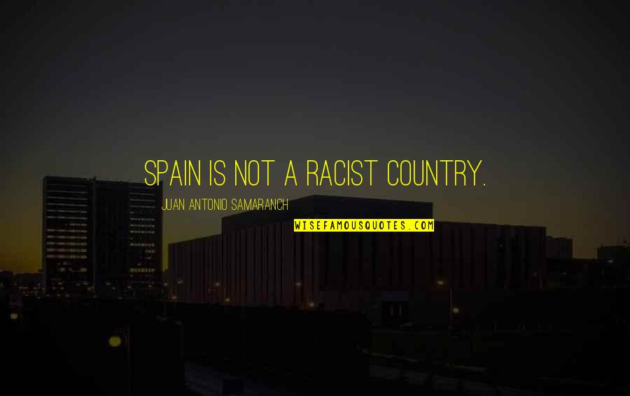 You're My Good Luck Charm Quotes By Juan Antonio Samaranch: Spain is not a racist country.