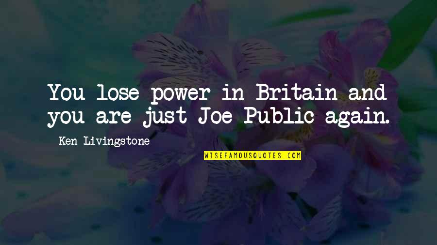 You're My Good Luck Charm Quotes By Ken Livingstone: You lose power in Britain and you are
