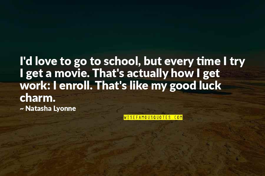 You're My Good Luck Charm Quotes By Natasha Lyonne: I'd love to go to school, but every
