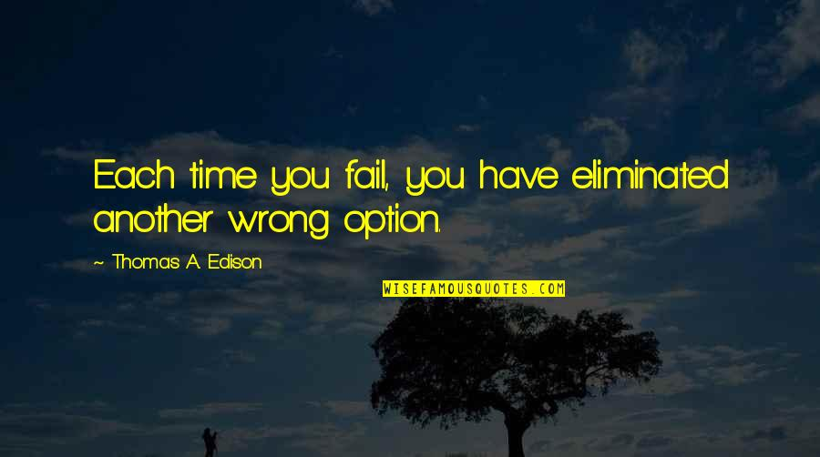 You're My Good Luck Charm Quotes By Thomas A. Edison: Each time you fail, you have eliminated another