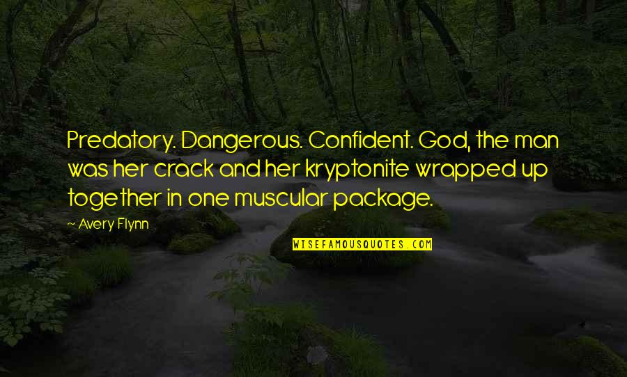You're My Kryptonite Quotes By Avery Flynn: Predatory. Dangerous. Confident. God, the man was her