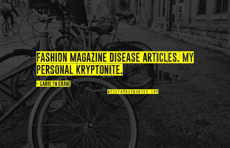 You're My Kryptonite Quotes By Carolyn Crane: Fashion magazine disease articles. My personal Kryptonite.