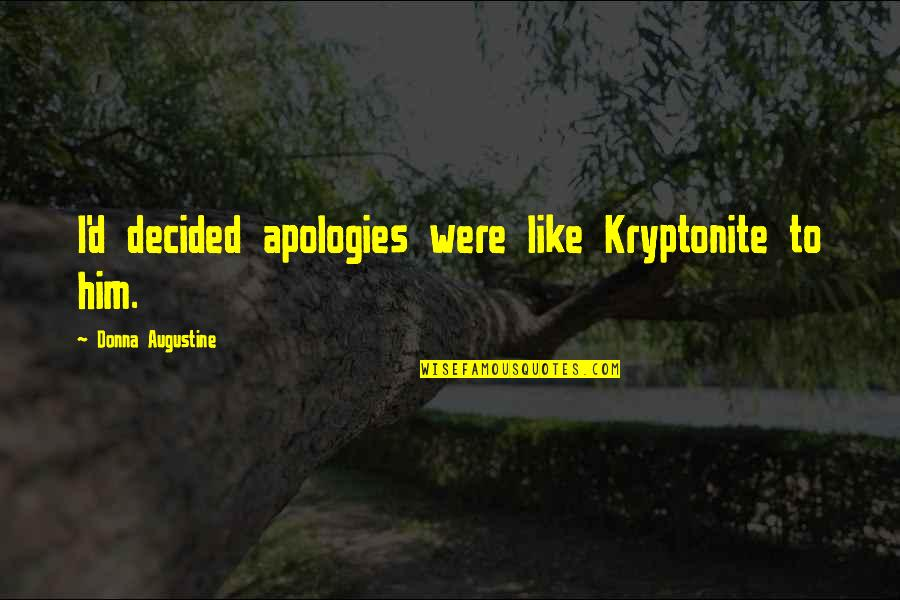 You're My Kryptonite Quotes By Donna Augustine: I'd decided apologies were like Kryptonite to him.