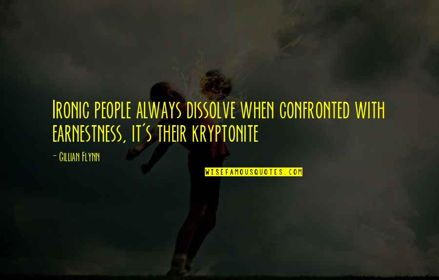 You're My Kryptonite Quotes By Gillian Flynn: Ironic people always dissolve when confronted with earnestness,