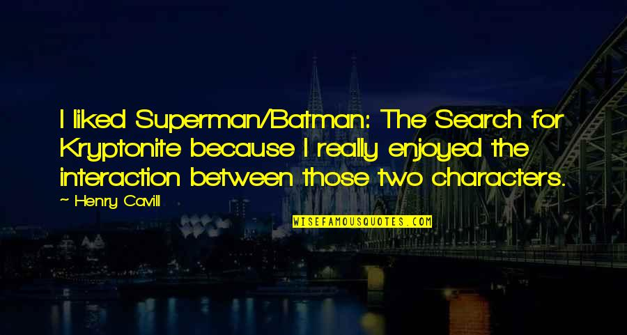 You're My Kryptonite Quotes By Henry Cavill: I liked Superman/Batman: The Search for Kryptonite because