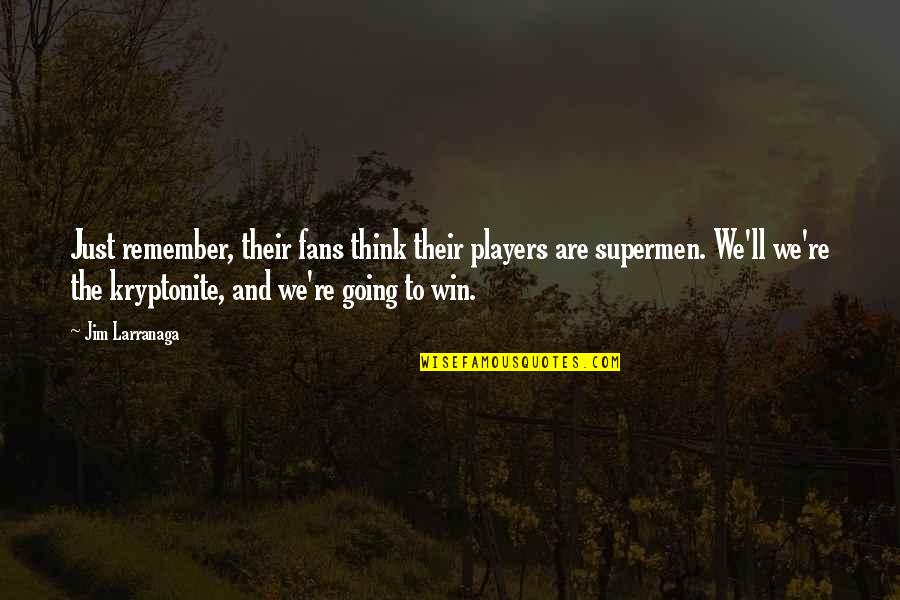 You're My Kryptonite Quotes By Jim Larranaga: Just remember, their fans think their players are