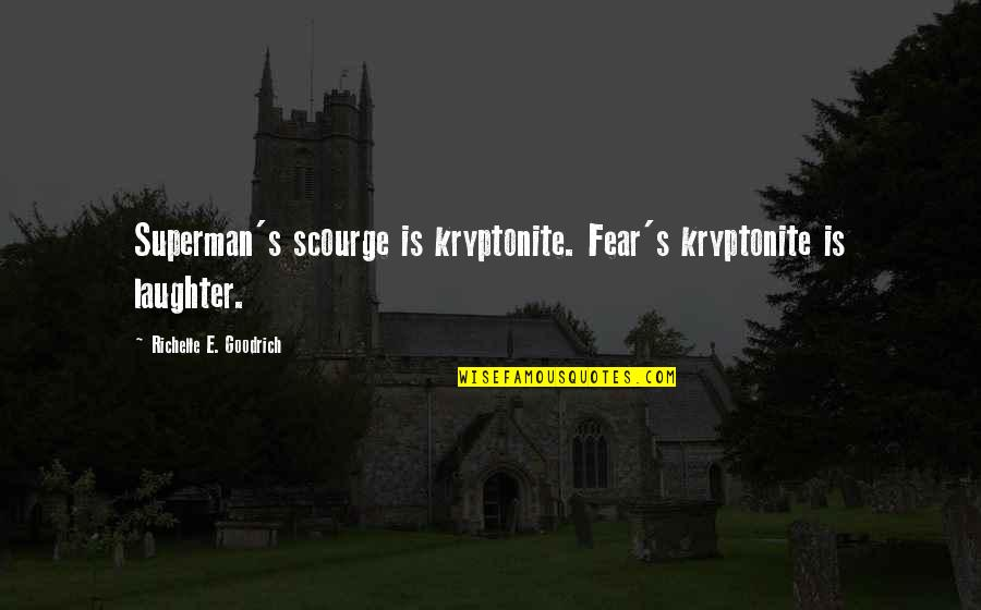 You're My Kryptonite Quotes By Richelle E. Goodrich: Superman's scourge is kryptonite. Fear's kryptonite is laughter.