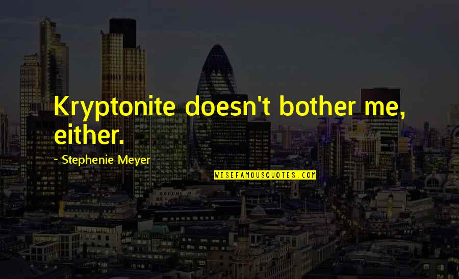 You're My Kryptonite Quotes By Stephenie Meyer: Kryptonite doesn't bother me, either.