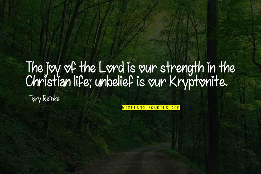You're My Kryptonite Quotes By Tony Reinke: The joy of the Lord is our strength