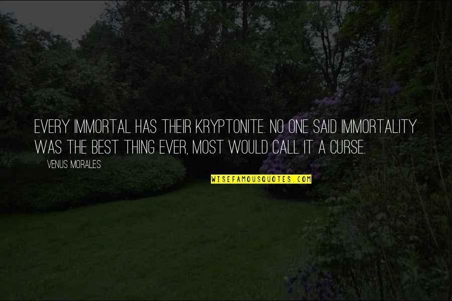 You're My Kryptonite Quotes By Venus Morales: Every immortal has their kryptonite. No one said