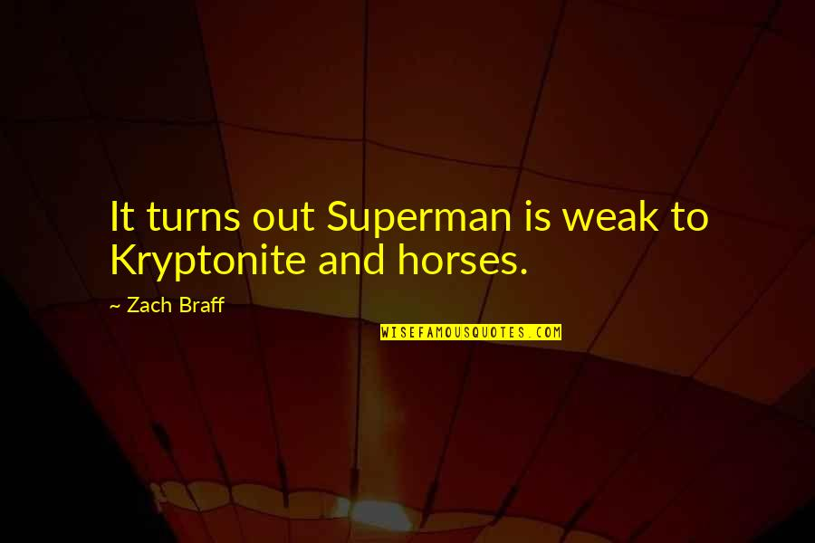You're My Kryptonite Quotes By Zach Braff: It turns out Superman is weak to Kryptonite