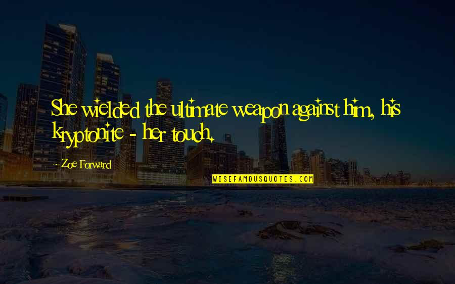 You're My Kryptonite Quotes By Zoe Forward: She wielded the ultimate weapon against him, his
