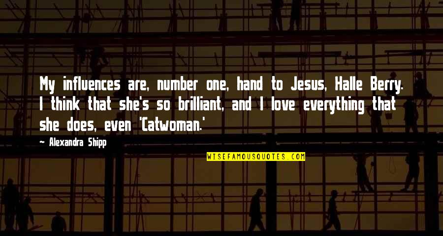 You're My Number One Love Quotes By Alexandra Shipp: My influences are, number one, hand to Jesus,