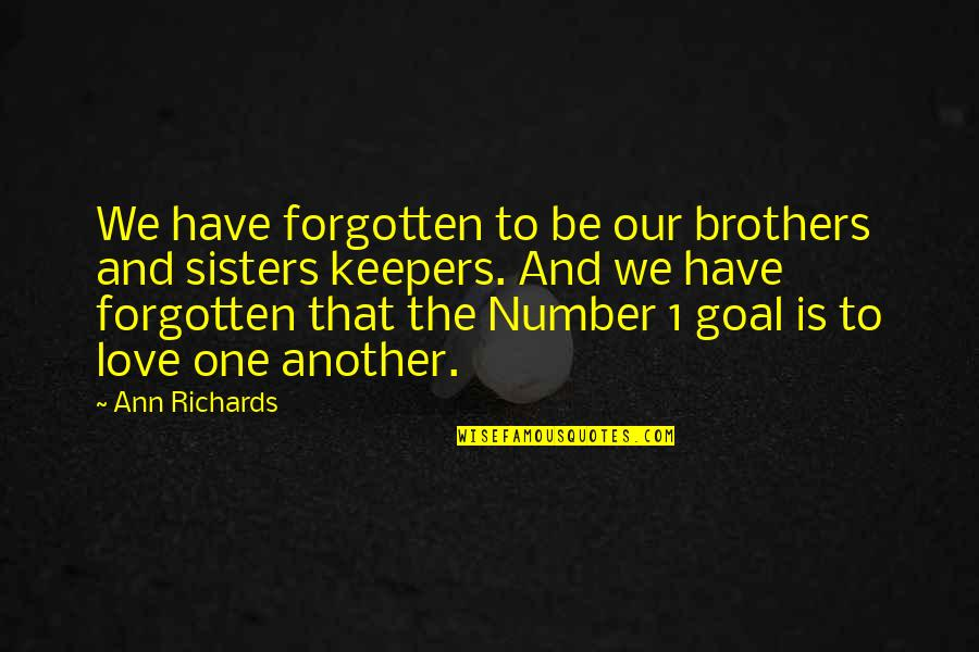 You're My Number One Love Quotes By Ann Richards: We have forgotten to be our brothers and