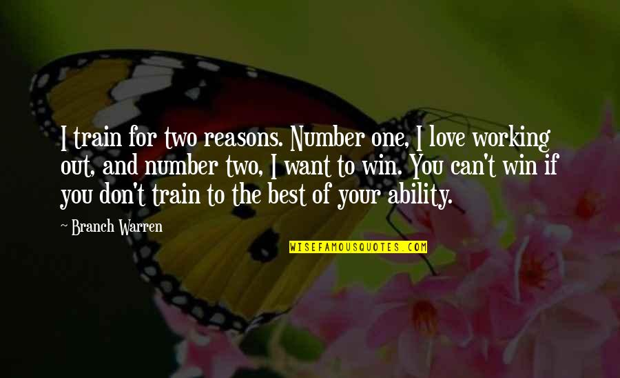 You're My Number One Love Quotes By Branch Warren: I train for two reasons. Number one, I