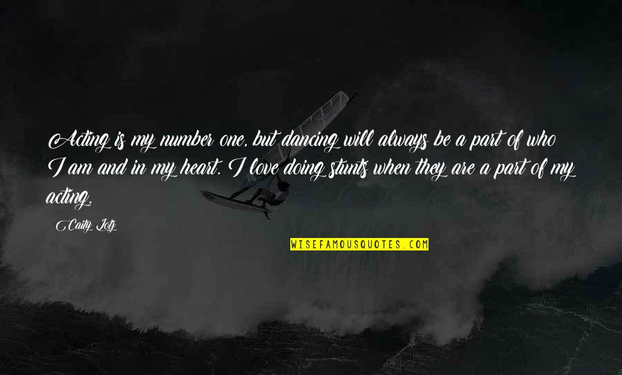 You're My Number One Love Quotes By Caity Lotz: Acting is my number one, but dancing will
