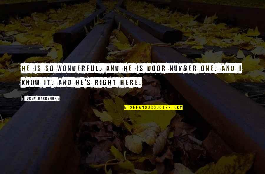 You're My Number One Love Quotes By Drew Barrymore: He is so wonderful. And he is door