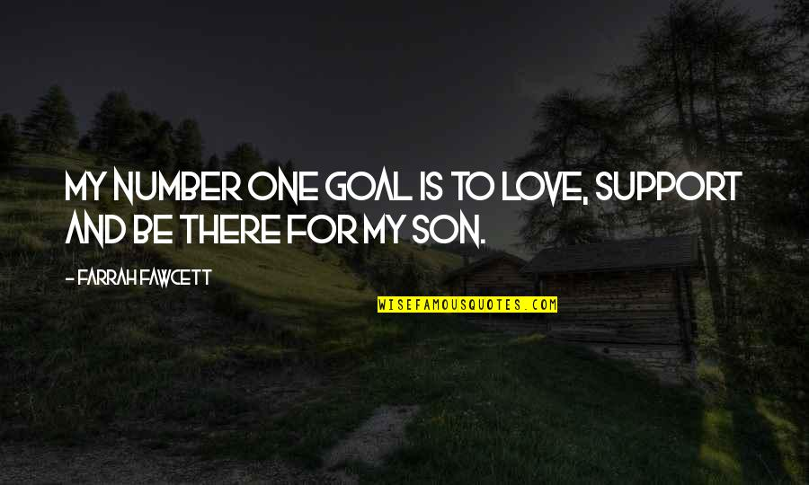 You're My Number One Love Quotes By Farrah Fawcett: My number one goal is to love, support