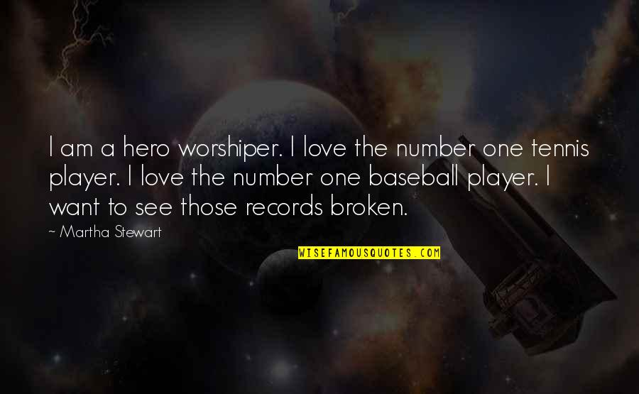 You're My Number One Love Quotes By Martha Stewart: I am a hero worshiper. I love the