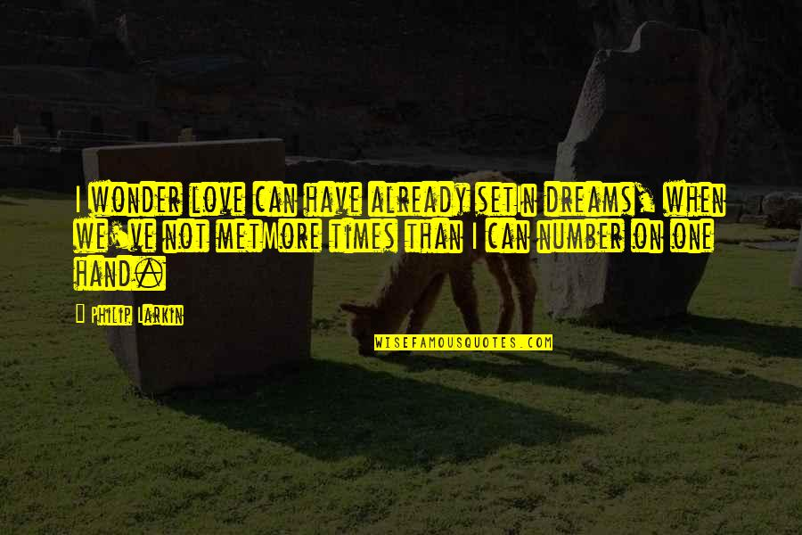 You're My Number One Love Quotes By Philip Larkin: I wonder love can have already setIn dreams,
