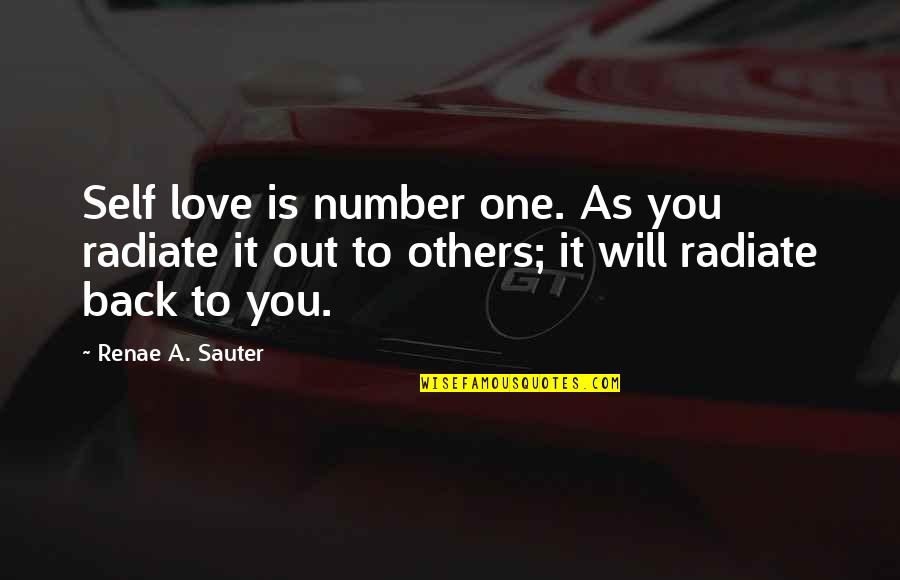 You're My Number One Love Quotes By Renae A. Sauter: Self love is number one. As you radiate