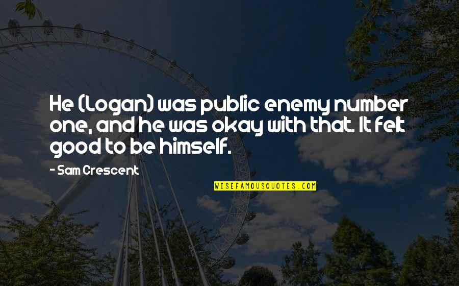 You're My Number One Love Quotes By Sam Crescent: He (Logan) was public enemy number one, and