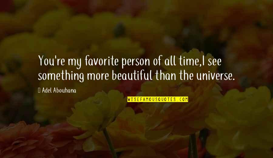 You're My Universe Quotes By Adel Abouhana: You're my favorite person of all time,I see