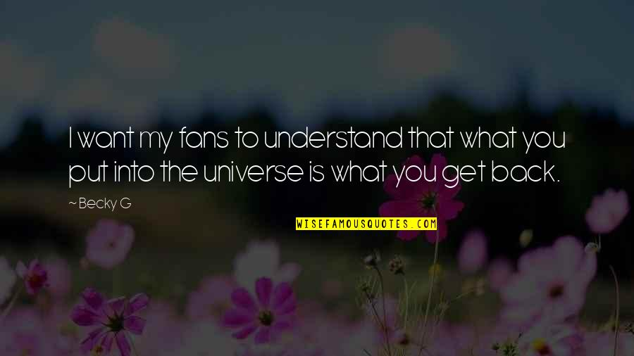 You're My Universe Quotes By Becky G: I want my fans to understand that what