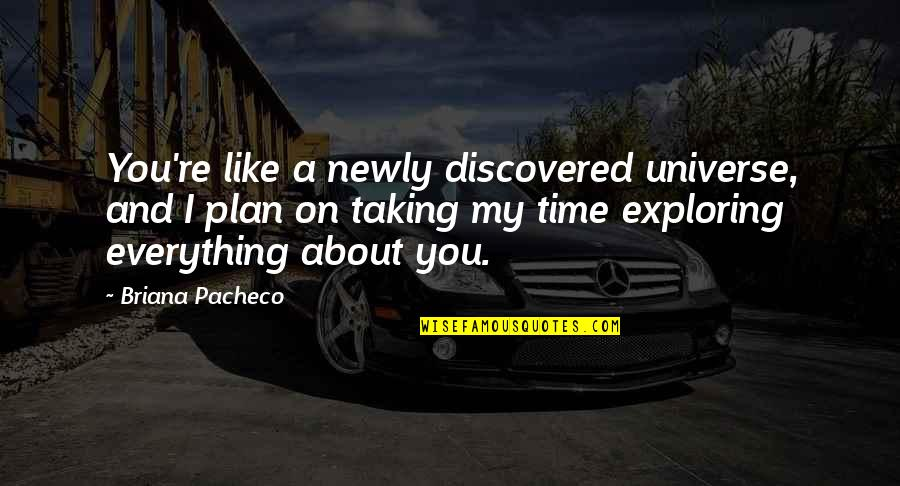 You're My Universe Quotes By Briana Pacheco: You're like a newly discovered universe, and I