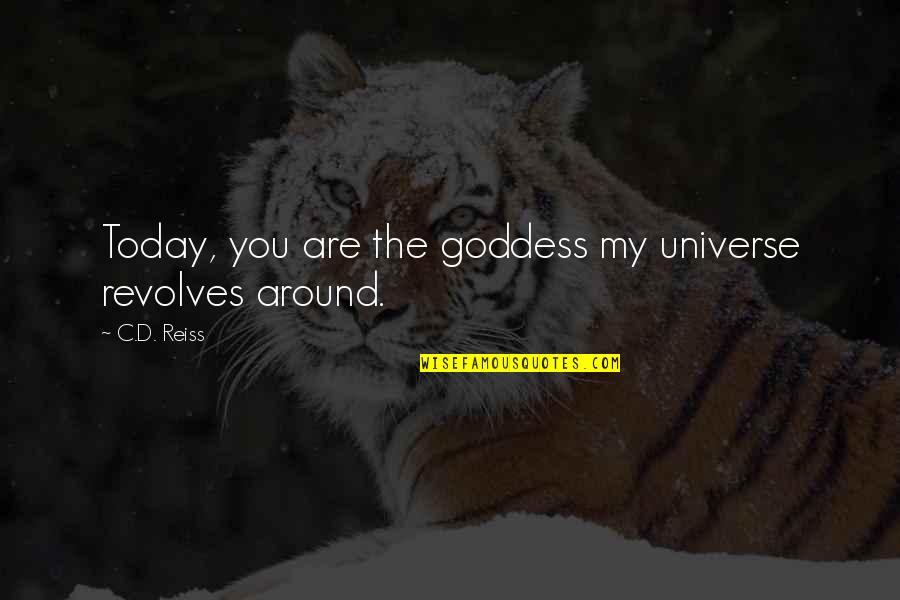 You're My Universe Quotes By C.D. Reiss: Today, you are the goddess my universe revolves