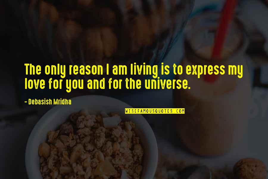 You're My Universe Quotes By Debasish Mridha: The only reason I am living is to