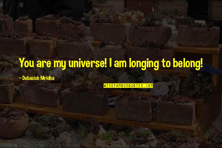 You're My Universe Quotes By Debasish Mridha: You are my universe! I am longing to