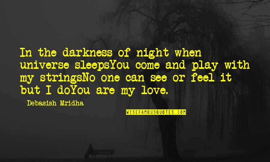 You're My Universe Quotes By Debasish Mridha: In the darkness of night when universe sleepsYou