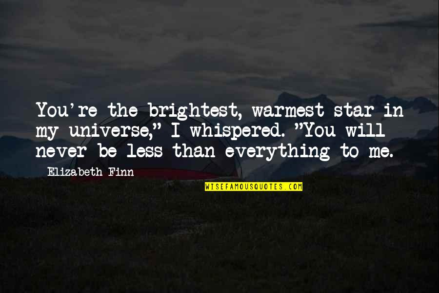 You're My Universe Quotes By Elizabeth Finn: You're the brightest, warmest star in my universe,""