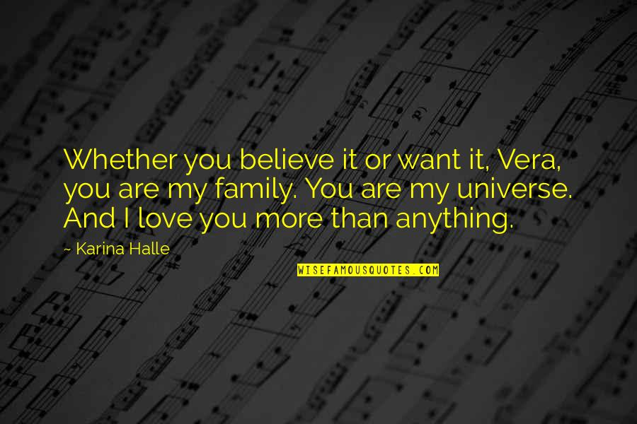 You're My Universe Quotes By Karina Halle: Whether you believe it or want it, Vera,