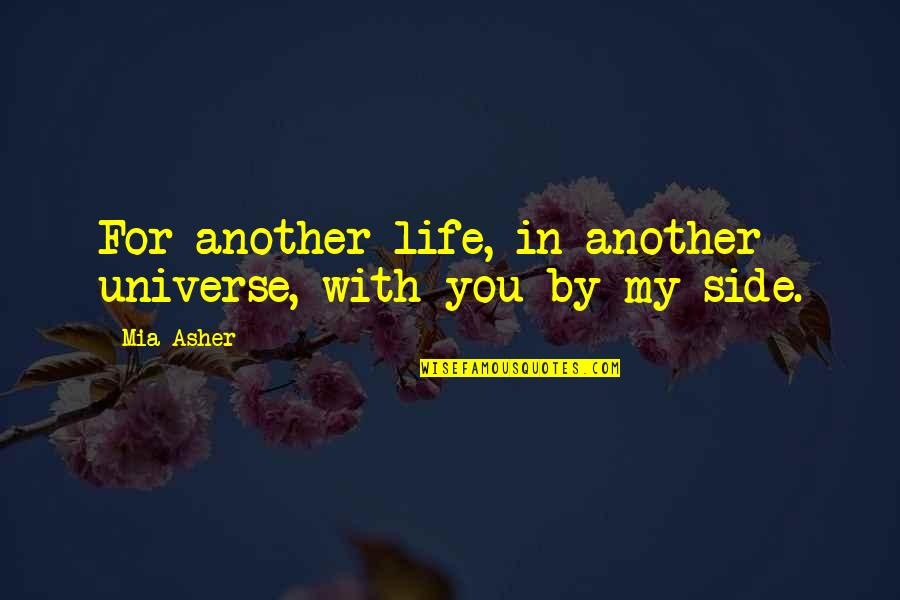 You're My Universe Quotes By Mia Asher: For another life, in another universe, with you