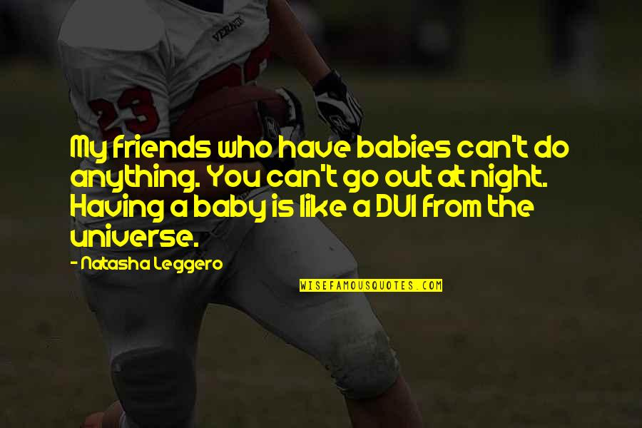You're My Universe Quotes By Natasha Leggero: My friends who have babies can't do anything.